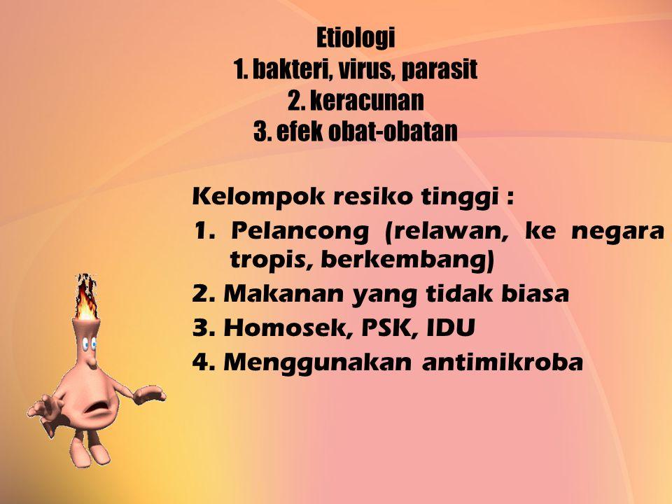 Etiologi 1. bakteri, virus, parasit 2. keracunan 3. efek obat-obatan Kelompok resiko tinggi : 1. Pelancong (relawan, ke negara tropis, berkembang) 2.