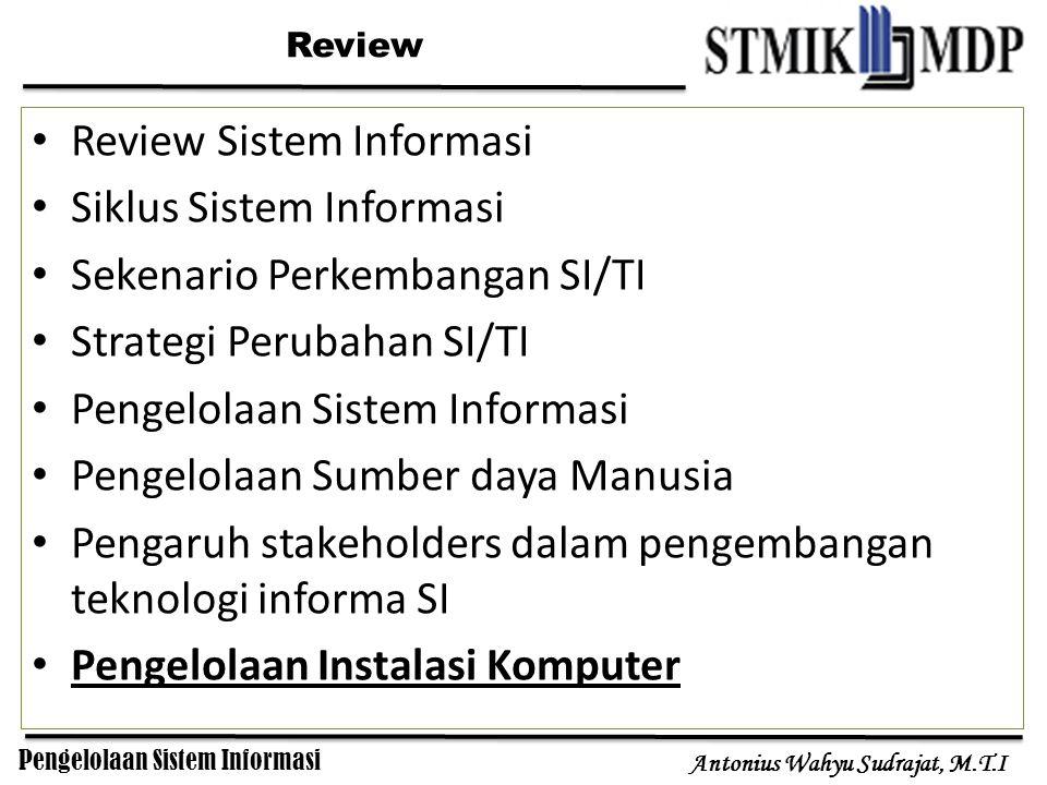 Pengelolaan Sistem Informasi Antonius Wahyu Sudrajat, M.T.I Review Sistem Informasi Siklus Sistem Informasi Sekenario Perkembangan SI/TI Strategi Peru