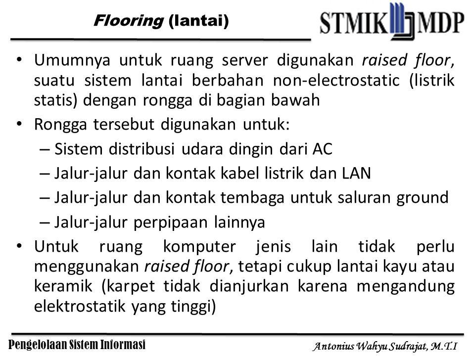 Pengelolaan Sistem Informasi Antonius Wahyu Sudrajat, M.T.I Flooring (lantai) Umumnya untuk ruang server digunakan raised floor, suatu sistem lantai b
