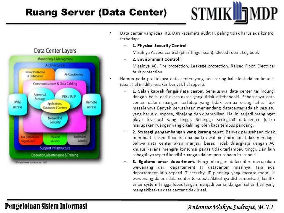 Pengelolaan Sistem Informasi Antonius Wahyu Sudrajat, M.T.I Data center yang ideal itu. Dari kacamata audit IT, paling tidak harus ada kontrol terhada