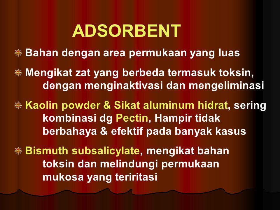 Bahan dengan area permukaan yang luas Mengikat zat yang berbeda termasuk toksin, dengan menginaktivasi dan mengeliminasi Kaolin powder & Sikat aluminum hidrat, sering kombinasi dg Pectin, Hampir tidak berbahaya & efektif pada banyak kasus Bismuth subsalicylate, mengikat bahan toksin dan melindungi permukaan mukosa yang teriritasi ADSORBENT