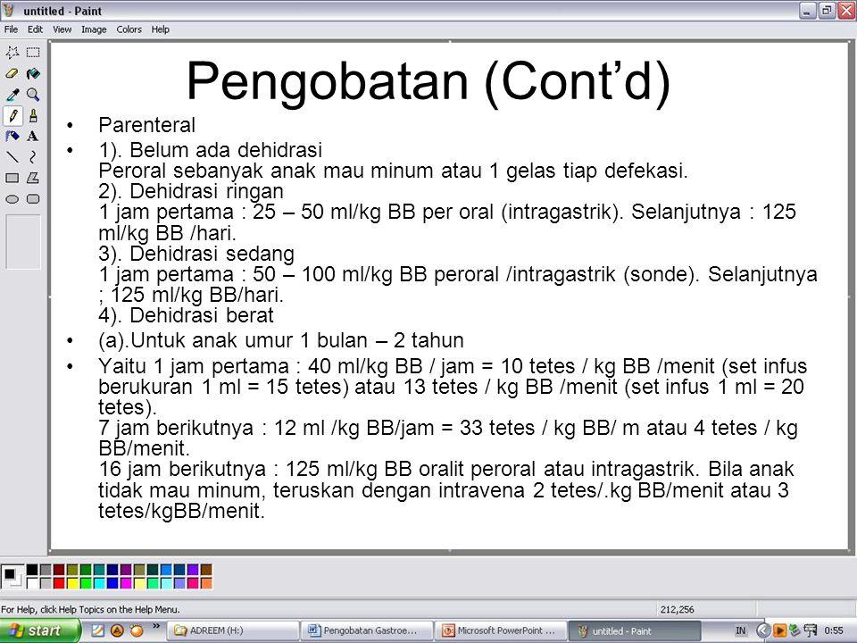 Pengobatan (Cont'd) Parenteral 1). Belum ada dehidrasi Peroral sebanyak anak mau minum atau 1 gelas tiap defekasi. 2). Dehidrasi ringan 1 jam pertama