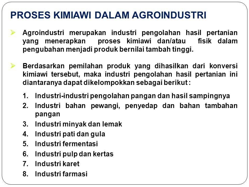 PROSES KIMIAWI DALAM AGROINDUSTRI  Agroindustri merupakan industri pengolahan hasil pertanian yang menerapkan proses kimiawi dan/atau fisik dalam pen