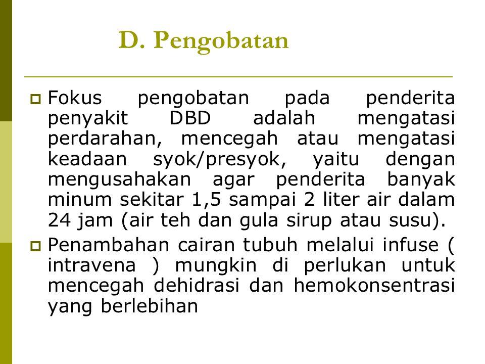 D. Pengobatan FFokus pengobatan pada penderita penyakit DBD adalah mengatasi perdarahan, mencegah atau mengatasi keadaan syok/presyok, yaitu dengan