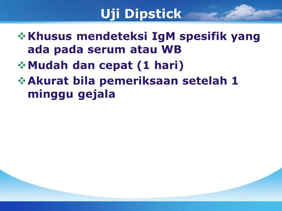 Uji Dipstick  Khusus mendeteksi IgM spesifik yang ada pada serum atau WB  Mudah dan cepat (1 hari)  Akurat bila pemeriksaan setelah 1 minggu gejala