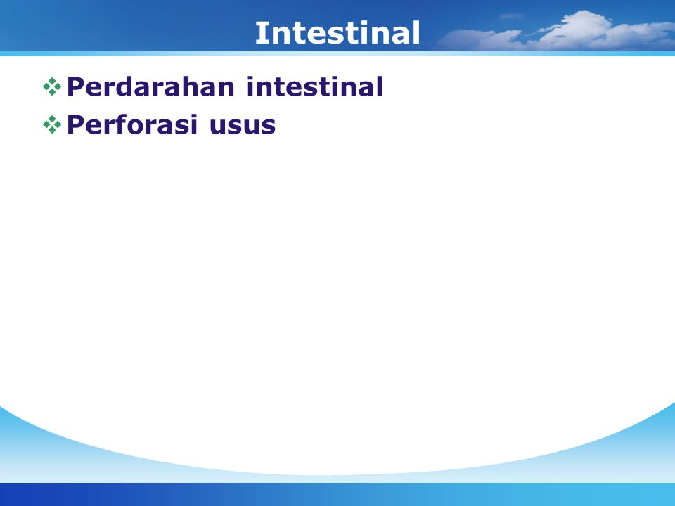 Intestinal  Perdarahan intestinal  Perforasi usus
