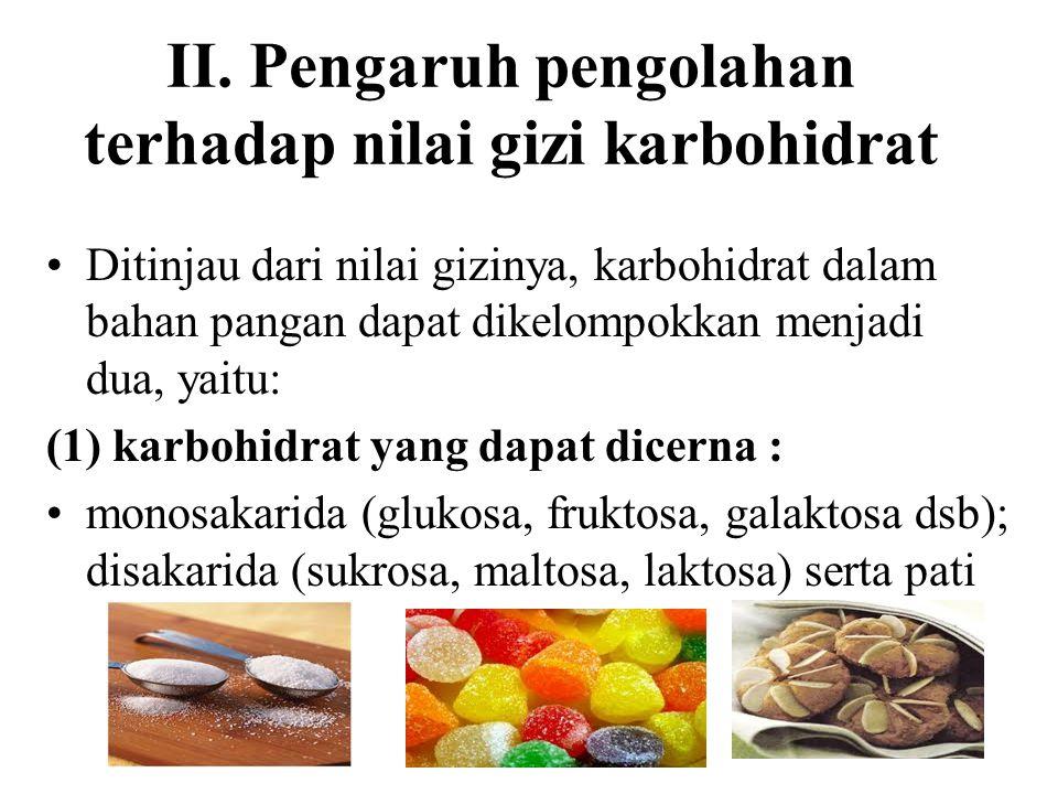 II. Pengaruh pengolahan terhadap nilai gizi karbohidrat Ditinjau dari nilai gizinya, karbohidrat dalam bahan pangan dapat dikelompokkan menjadi dua, y