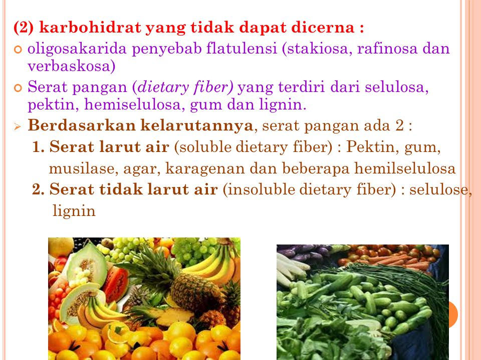 (2) karbohidrat yang tidak dapat dicerna : oligosakarida penyebab flatulensi (stakiosa, rafinosa dan verbaskosa) Serat pangan ( dietary fiber) yang terdiri dari selulosa, pektin, hemiselulosa, gum dan lignin.