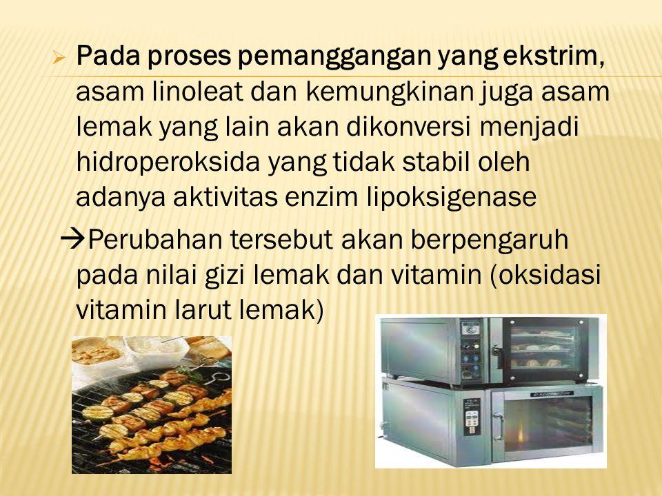  Pada proses pemanggangan yang ekstrim, asam linoleat dan kemungkinan juga asam lemak yang lain akan dikonversi menjadi hidroperoksida yang tidak sta