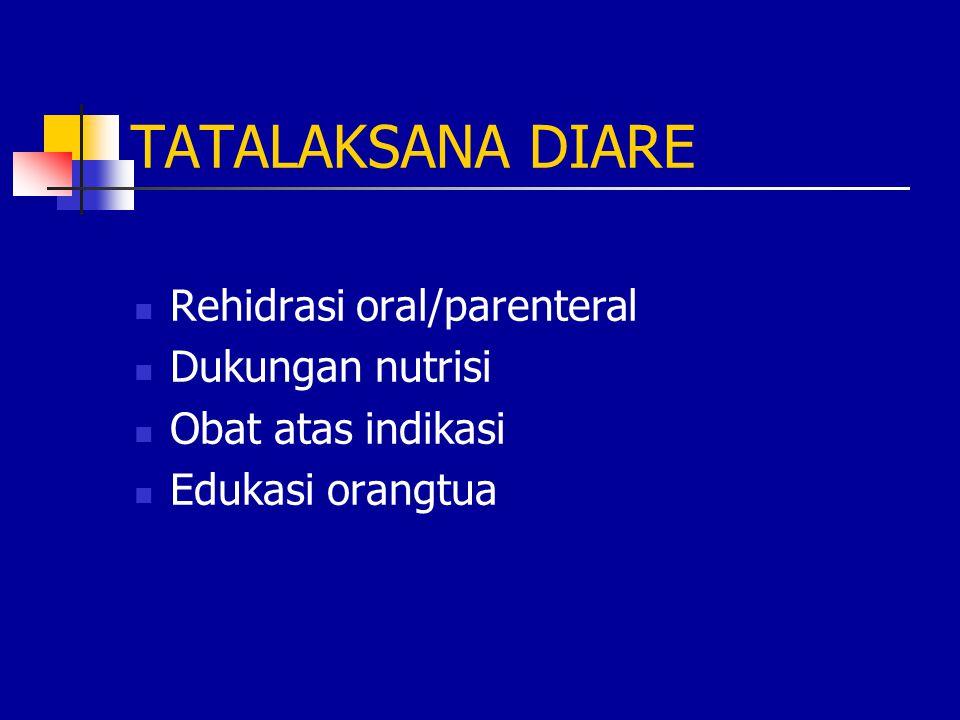 TATALAKSANA DIARE Rehidrasi oral/parenteral Dukungan nutrisi Obat atas indikasi Edukasi orangtua