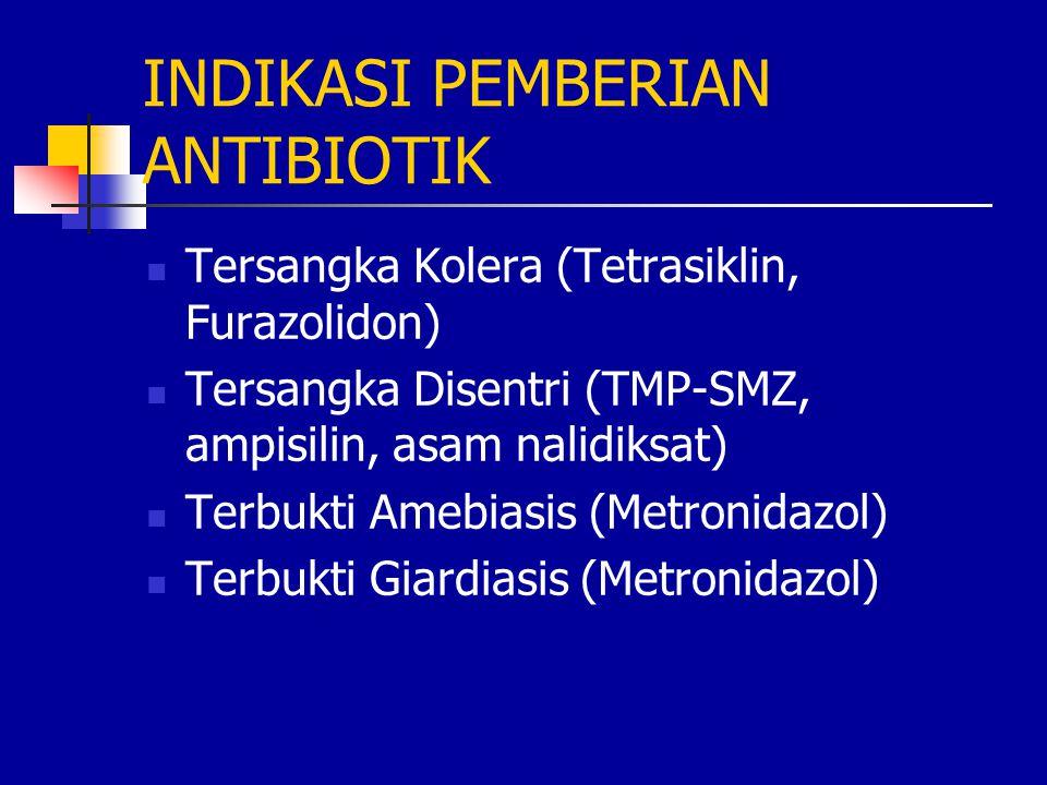 INDIKASI PEMBERIAN ANTIBIOTIK Tersangka Kolera (Tetrasiklin, Furazolidon) Tersangka Disentri (TMP-SMZ, ampisilin, asam nalidiksat) Terbukti Amebiasis