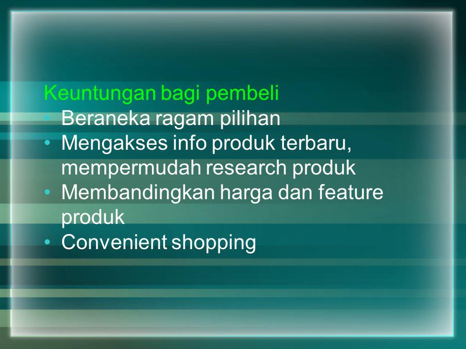 Keuntungan bagi pembeli Beraneka ragam pilihan Mengakses info produk terbaru, mempermudah research produk Membandingkan harga dan feature produk Conve