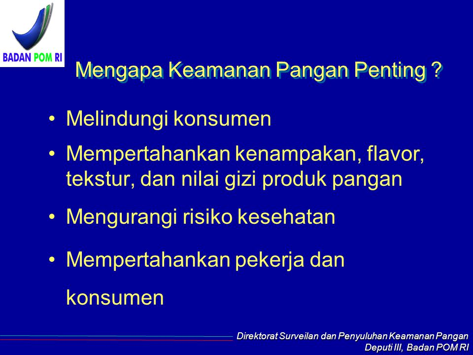 Direktorat Surveilan dan Penyuluhan Keamanan Pangan Deputi III, Badan POM RI Mengapa Keamanan Pangan Penting .