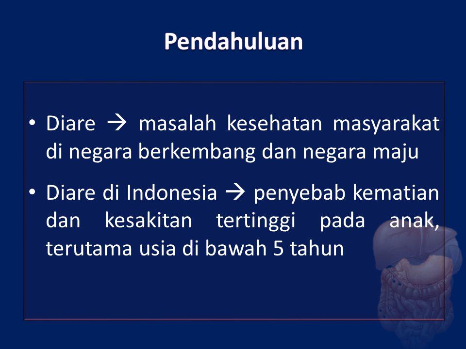 Diare  masalah kesehatan masyarakat di negara berkembang dan negara maju Diare di Indonesia  penyebab kematian dan kesakitan tertinggi pada anak, te