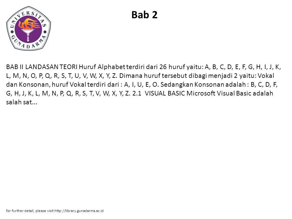 Bab 2 BAB II LANDASAN TEORI Huruf Alphabet terdiri dari 26 huruf yaitu: A, B, C, D, E, F, G, H, I, J, K, L, M, N, O, P, Q, R, S, T, U, V, W, X, Y, Z.