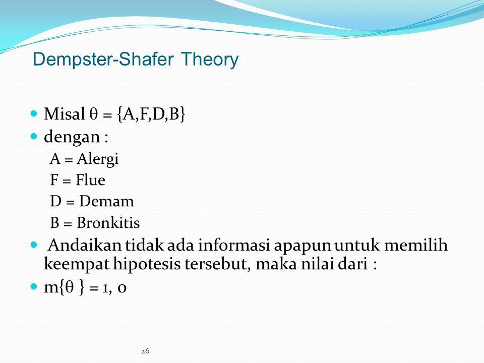 26 Dempster-Shafer Theory Misal  = {A,F,D,B} dengan : A = Alergi F = Flue D = Demam B = Bronkitis Andaikan tidak ada informasi apapun untuk memilih k