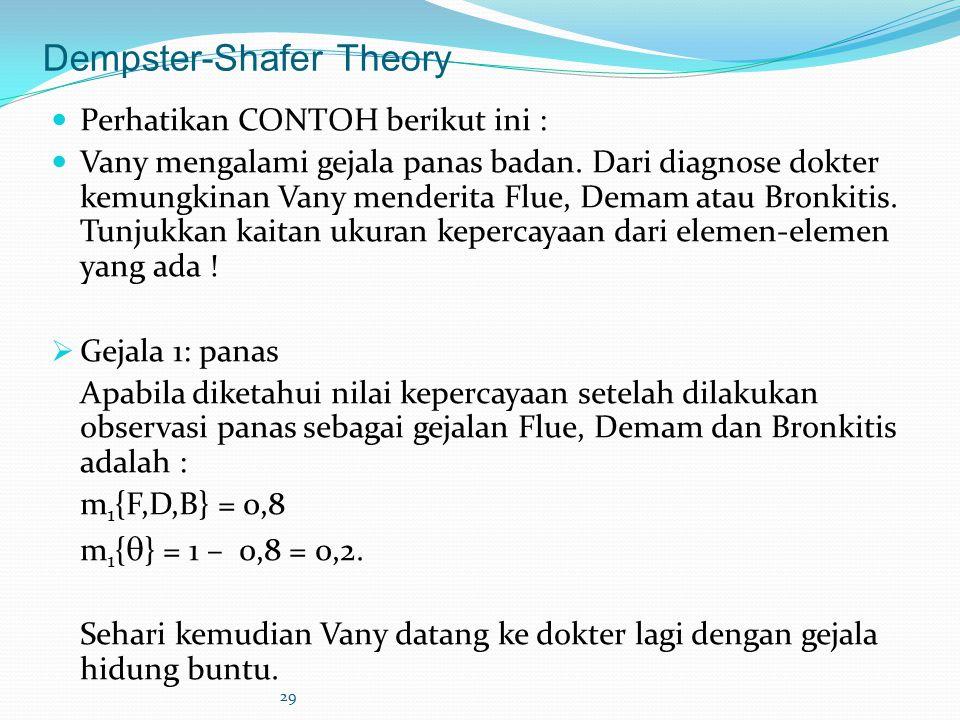 29 Dempster-Shafer Theory Perhatikan CONTOH berikut ini : Vany mengalami gejala panas badan. Dari diagnose dokter kemungkinan Vany menderita Flue, Dem