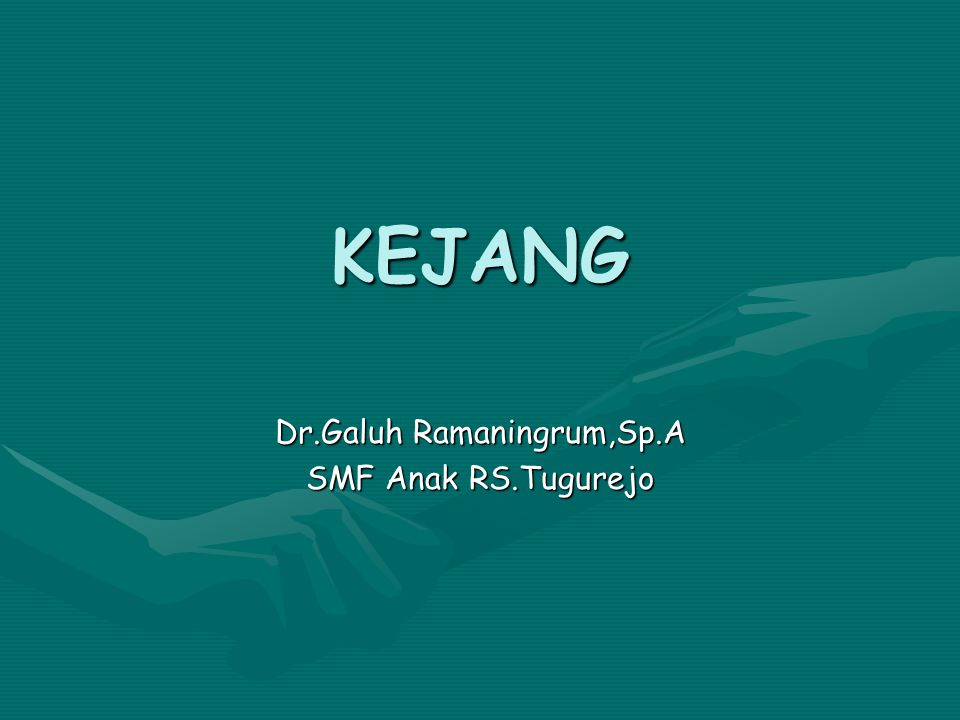 KEJANG Dr.Galuh Ramaningrum,Sp.A SMF Anak RS.Tugurejo