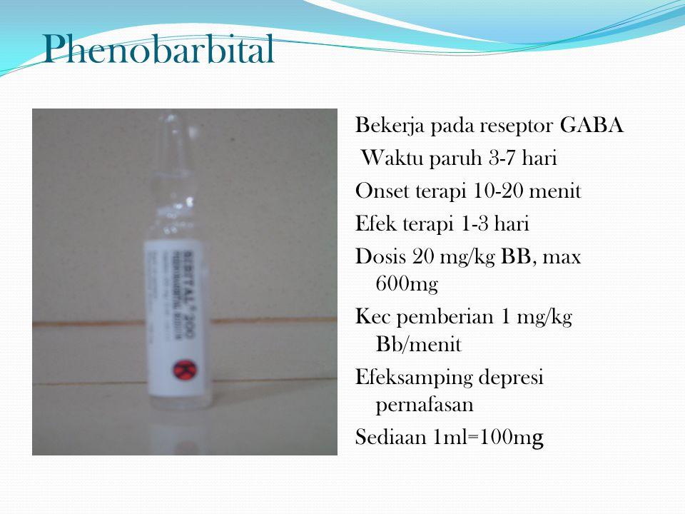 Phenobarbital Bekerja pada reseptor GABA Waktu paruh 3-7 hari Onset terapi 10-20 menit Efek terapi 1-3 hari Dosis 20 mg/kg BB, max 600mg Kec pemberian 1 mg/kg Bb/menit Efeksamping depresi pernafasan Sediaan 1ml=100m g