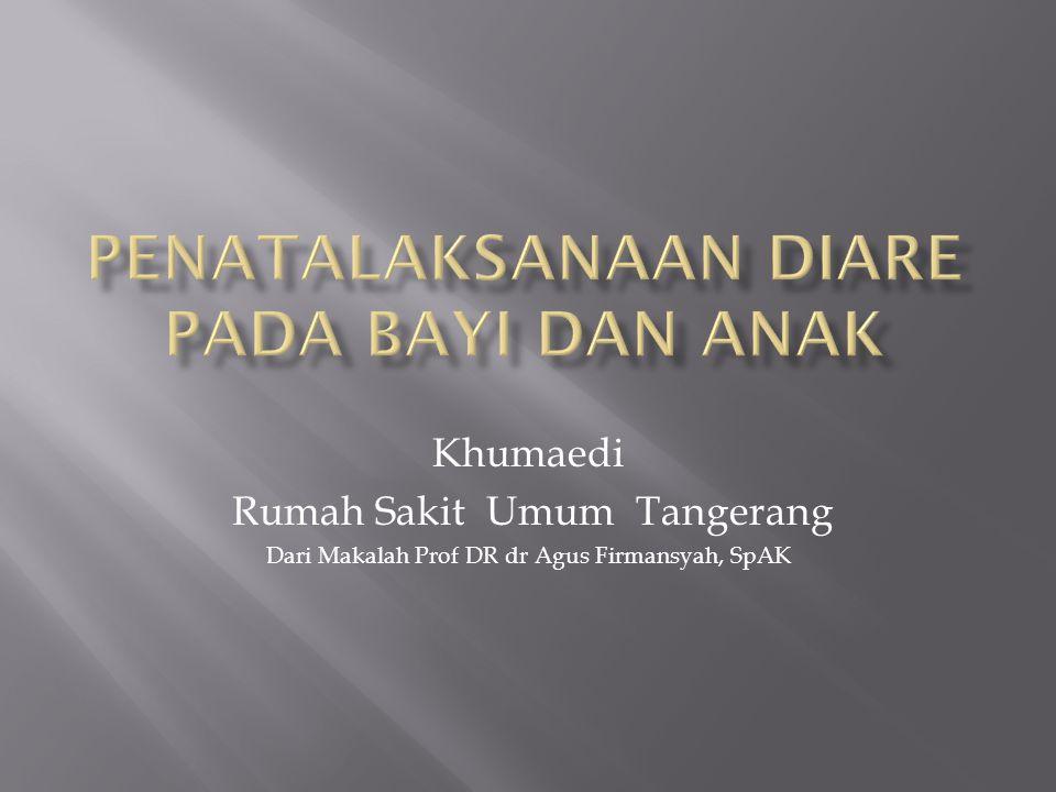 Khumaedi Rumah Sakit Umum Tangerang Dari Makalah Prof DR dr Agus Firmansyah, SpAK
