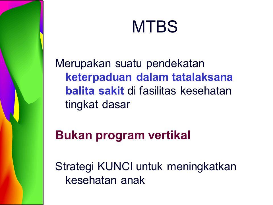 MTBS Merupakan suatu pendekatan keterpaduan dalam tatalaksana balita sakit di fasilitas kesehatan tingkat dasar Bukan program vertikal Strategi KUNCI