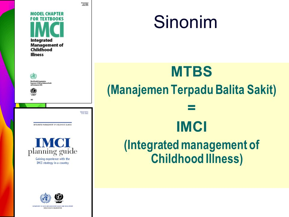 Sinonim MTBS (Manajemen Terpadu Balita Sakit) = IMCI (Integrated management of Childhood Illness)