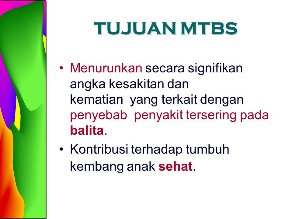 TUJUAN MTBS Menurunkan secara signifikan angka kesakitan dan kematian yang terkait dengan penyebab penyakit tersering pada balita. Kontribusi terhadap