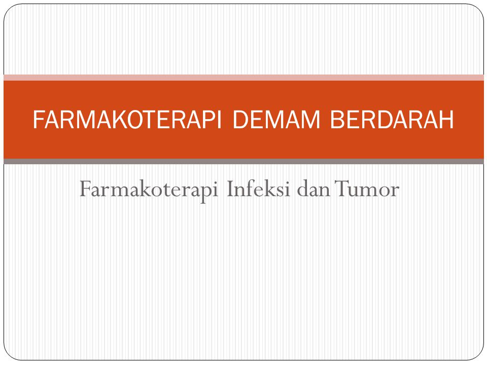 Farmakoterapi Infeksi dan Tumor FARMAKOTERAPI DEMAM BERDARAH