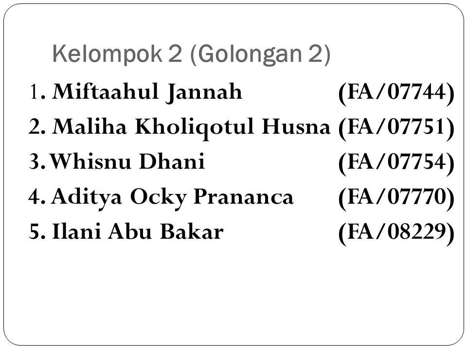 Kelompok 2 (Golongan 2) 1. Miftaahul Jannah (FA/07744) 2. Maliha Kholiqotul Husna (FA/07751) 3. Whisnu Dhani (FA/07754) 4. Aditya Ocky Prananca (FA/07