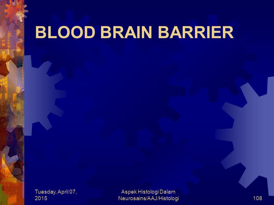 Tuesday, April 07, 2015 Aspek Histologi Dalam Neurosains/AAJ/Histologi108 BLOOD BRAIN BARRIER