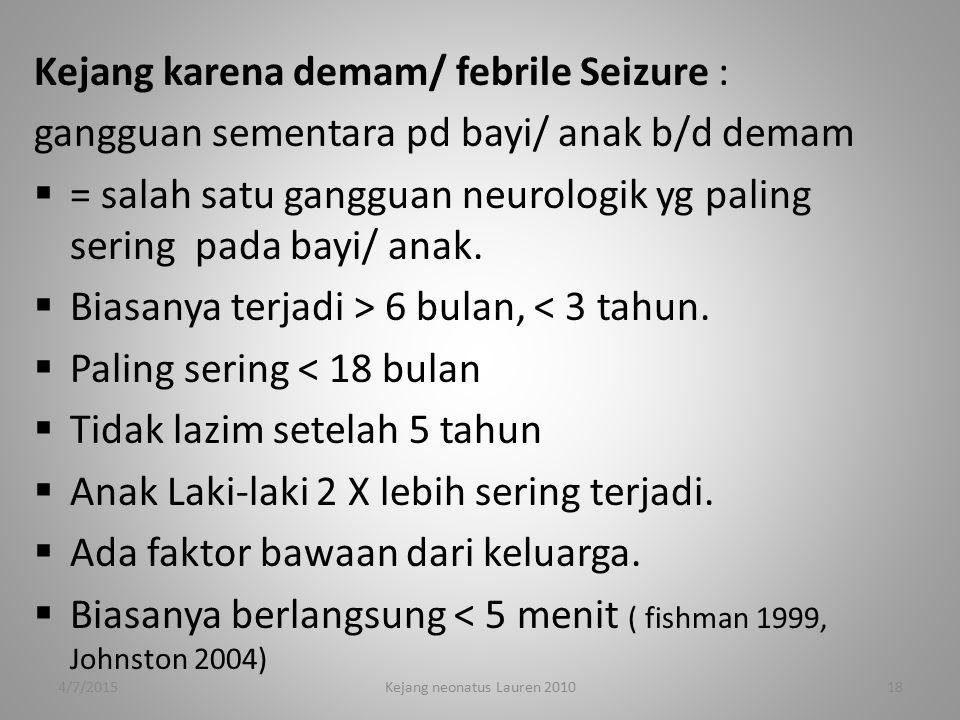 Kejang karena demam/ febrile Seizure : gangguan sementara pd bayi/ anak b/d demam  = salah satu gangguan neurologik yg paling sering pada bayi/ anak.