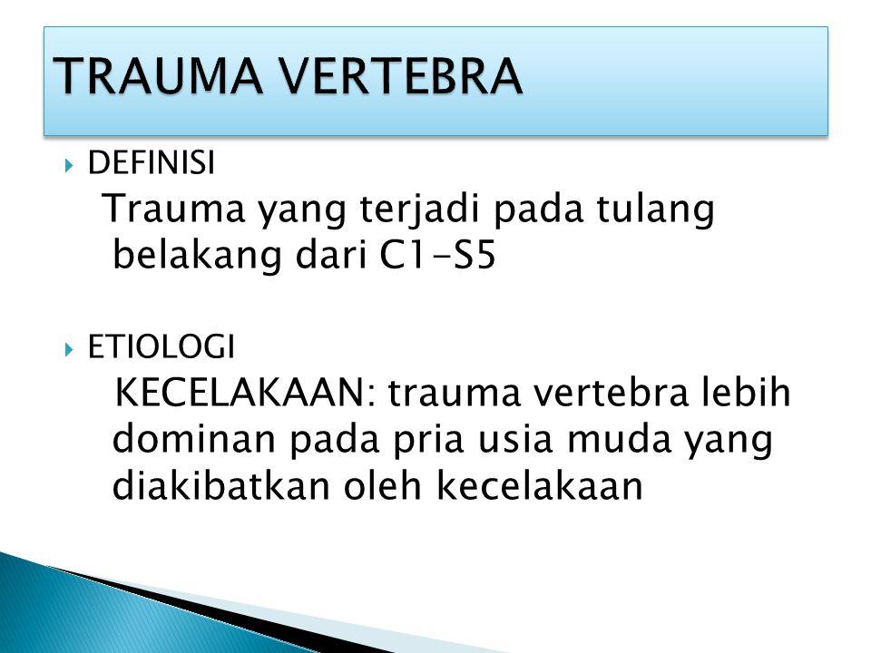  DEFINISI Trauma yang terjadi pada tulang belakang dari C1-S5  ETIOLOGI KECELAKAAN: trauma vertebra lebih dominan pada pria usia muda yang diakibatk