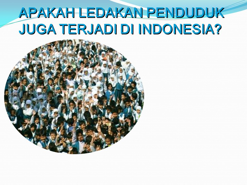 APAKAH LEDAKAN PENDUDUK JUGA TERJADI DI INDONESIA?