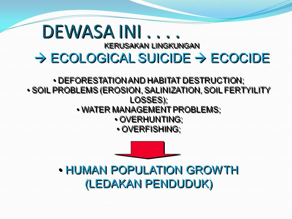 DEWASA INI.... KERUSAKAN LINGKUNGAN  ECOLOGICAL SUICIDE  ECOCIDE KERUSAKAN LINGKUNGAN  ECOLOGICAL SUICIDE  ECOCIDE DEFORESTATION AND HABITAT DESTR