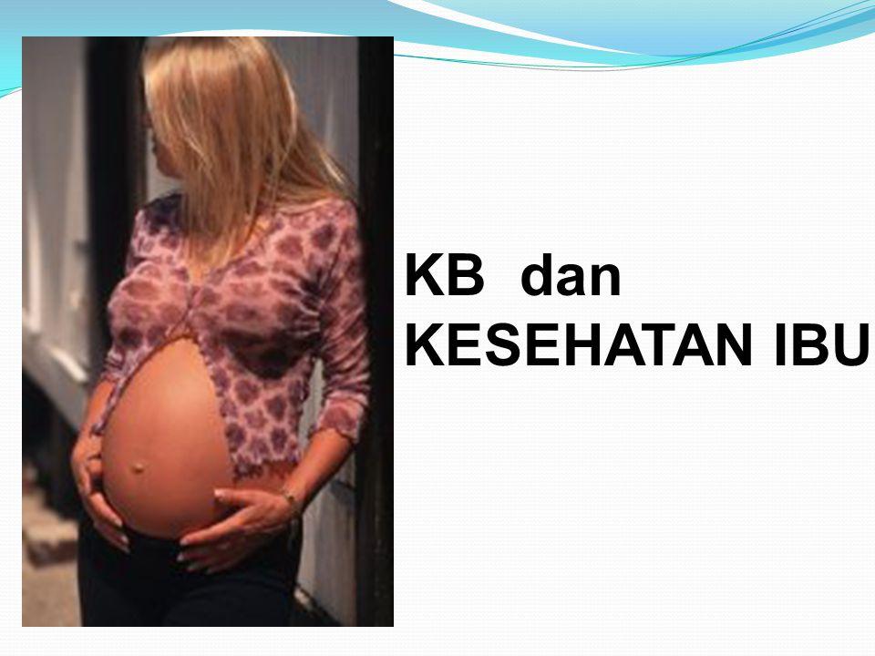 KB dan KESEHATAN IBU