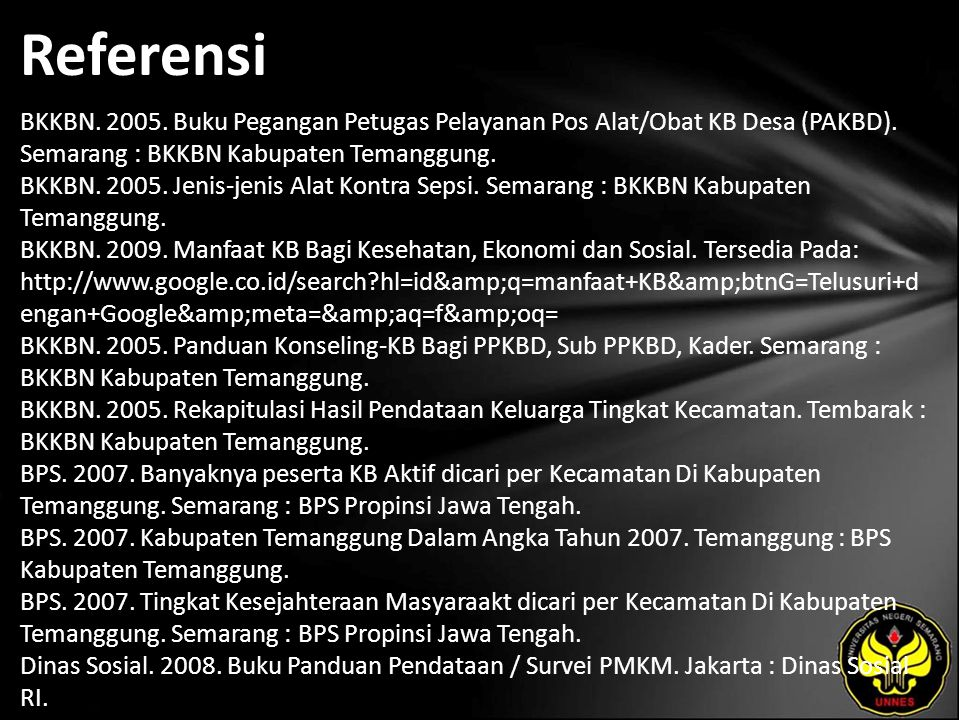 Referensi BKKBN. 2005. Buku Pegangan Petugas Pelayanan Pos Alat/Obat KB Desa (PAKBD). Semarang : BKKBN Kabupaten Temanggung. BKKBN. 2005. Jenis-jenis