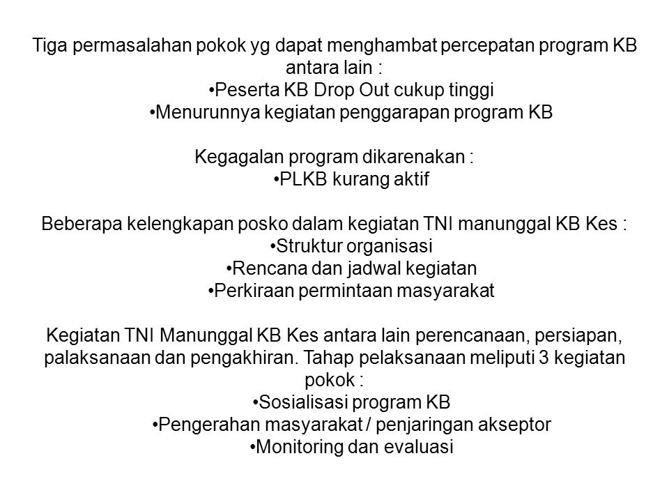 Tiga permasalahan pokok yg dapat menghambat percepatan program KB antara lain : Peserta KB Drop Out cukup tinggi Menurunnya kegiatan penggarapan progr