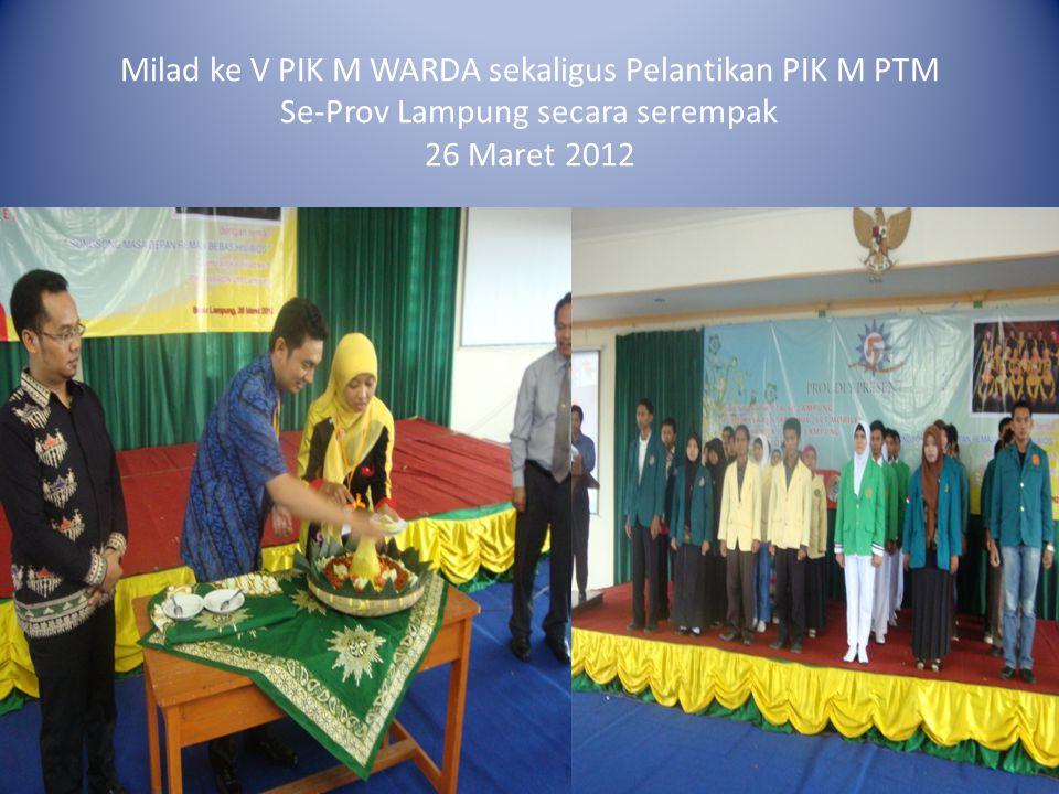 Milad ke V PIK M WARDA sekaligus Pelantikan PIK M PTM Se-Prov Lampung secara serempak 26 Maret 2012
