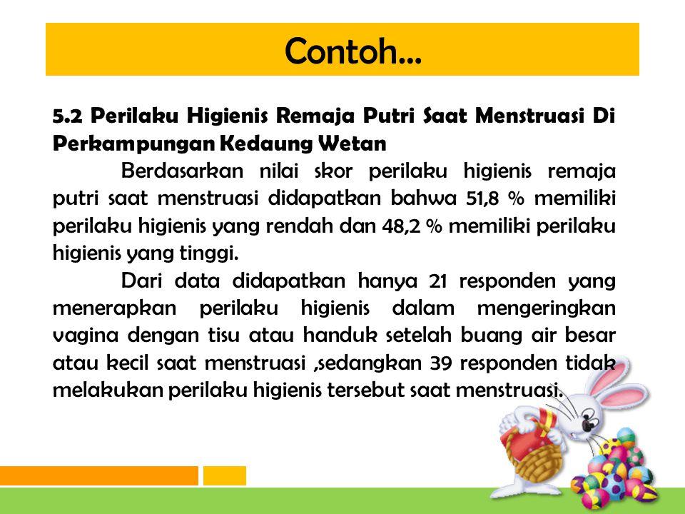 Contoh… Menurut hasil penelitian Windayanti (2007), bahwa kurangnya perilaku higienis saat menstruasi dapat menyebabkan berbagai penyakit yaitu kanker serviks.