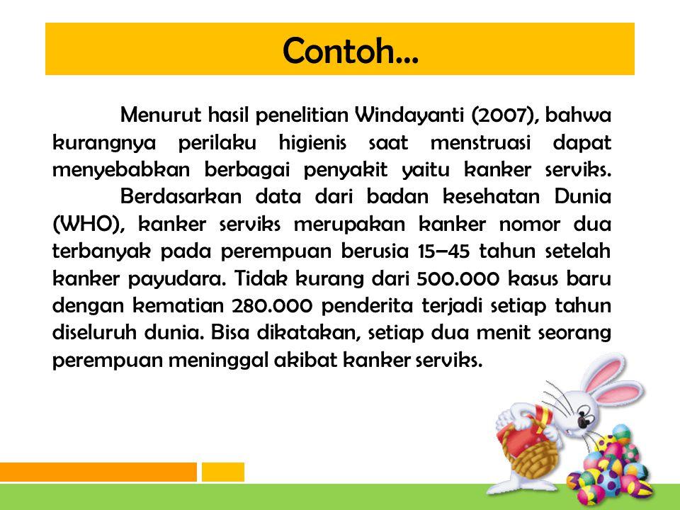 Contoh… Indonesia berada pada peringkat pertama untuk kasus wanita penderita kanker mulut rahim (serviks) sedunia, sedangkan data dari Yayasan Kanker Indonesia, bahwa penyakit penyakit kanker leher rahim (serviks) mengakibatkan korban meninggal dunia sedikitnya 555 wanita perharinya dan 200.000 wanita pertahunnya.