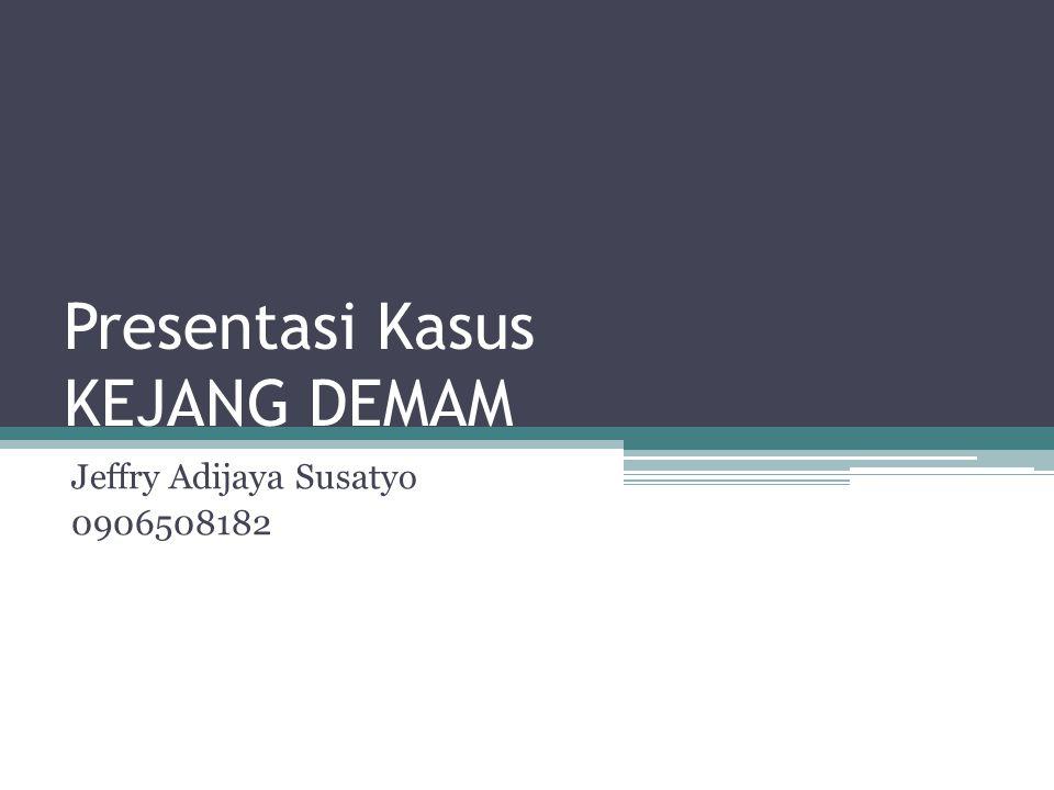 Presentasi Kasus KEJANG DEMAM Jeffry Adijaya Susatyo 0906508182