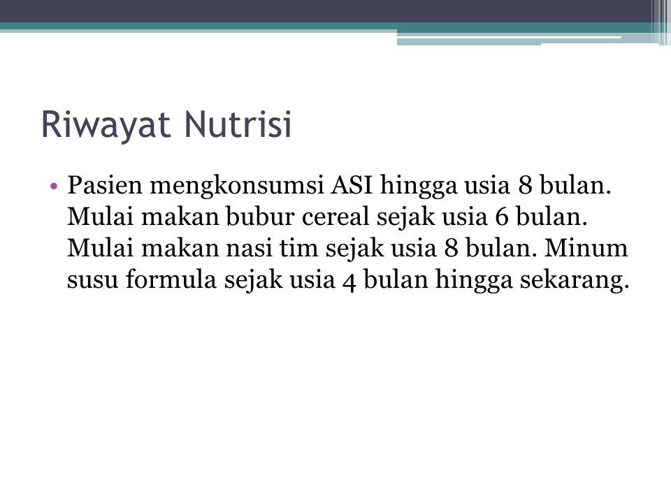 Riwayat Nutrisi Pasien mengkonsumsi ASI hingga usia 8 bulan. Mulai makan bubur cereal sejak usia 6 bulan. Mulai makan nasi tim sejak usia 8 bulan. Min