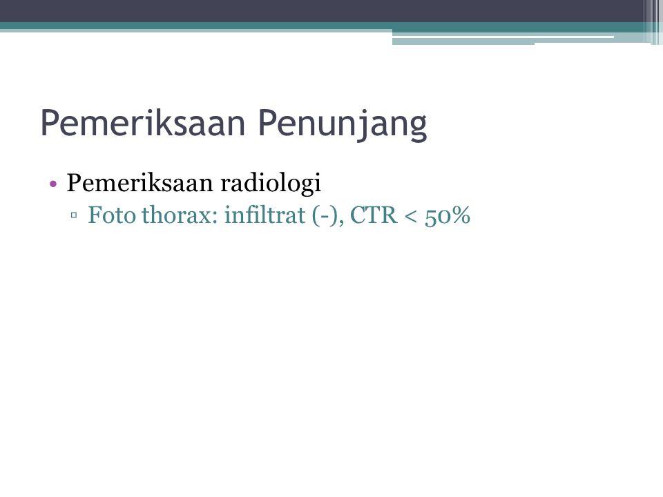 Pemeriksaan Penunjang Pemeriksaan radiologi ▫Foto thorax: infiltrat (-), CTR < 50%