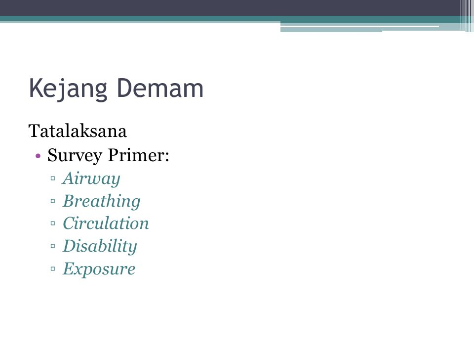 Kejang Demam Tatalaksana Survey Primer: ▫Airway ▫Breathing ▫Circulation ▫Disability ▫Exposure