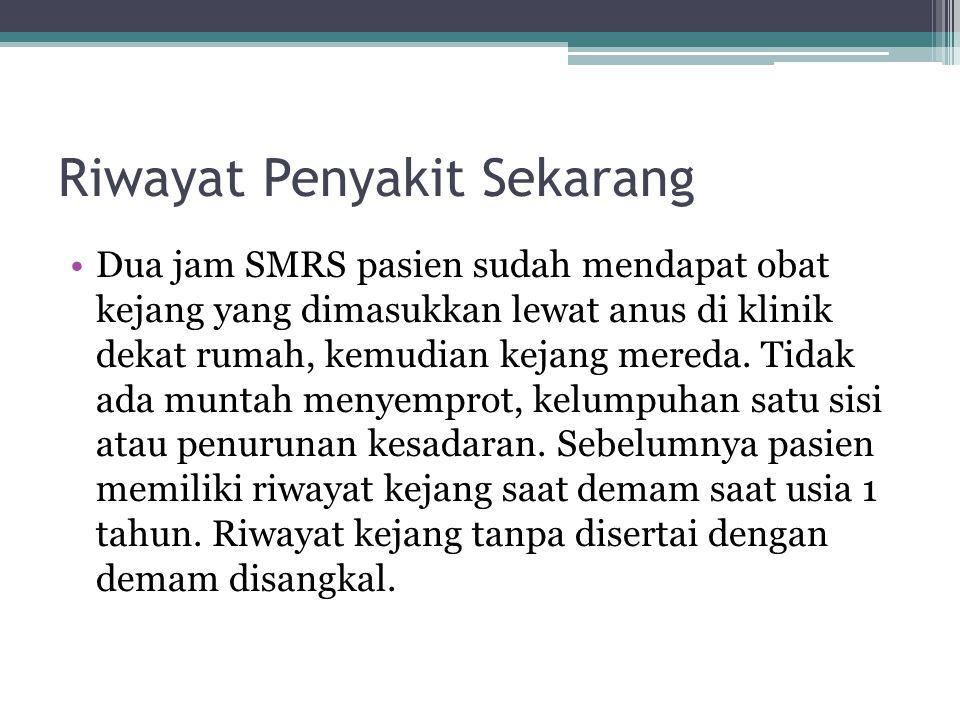 Riwayat Penyakit Sekarang Dua jam SMRS pasien sudah mendapat obat kejang yang dimasukkan lewat anus di klinik dekat rumah, kemudian kejang mereda. Tid