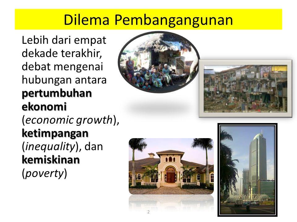 Dilema Pembangangunan pertumbuhan ekonomi ketimpangan kemiskinan Lebih dari empat dekade terakhir, debat mengenai hubungan antara pertumbuhan ekonomi (economic growth), ketimpangan (inequality), dan kemiskinan (poverty) 2