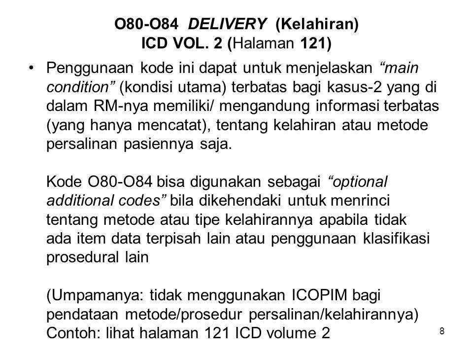 """8 O80-O84 DELIVERY (Kelahiran) ICD VOL. 2 (Halaman 121) Penggunaan kode ini dapat untuk menjelaskan """"main condition"""" (kondisi utama) terbatas bagi kas"""