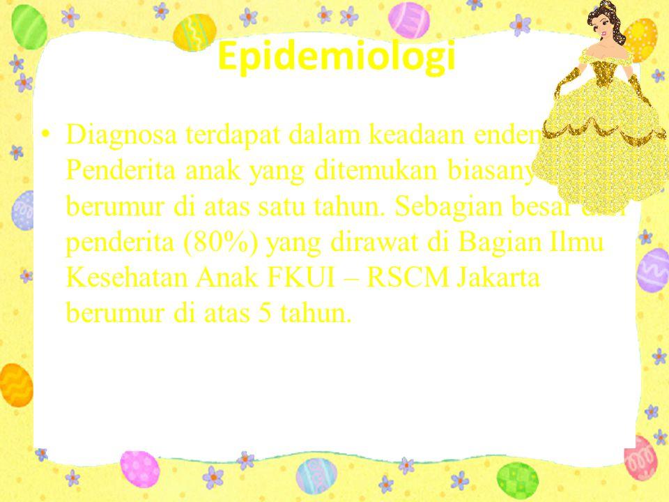 Epidemiologi Diagnosa terdapat dalam keadaan endemik.