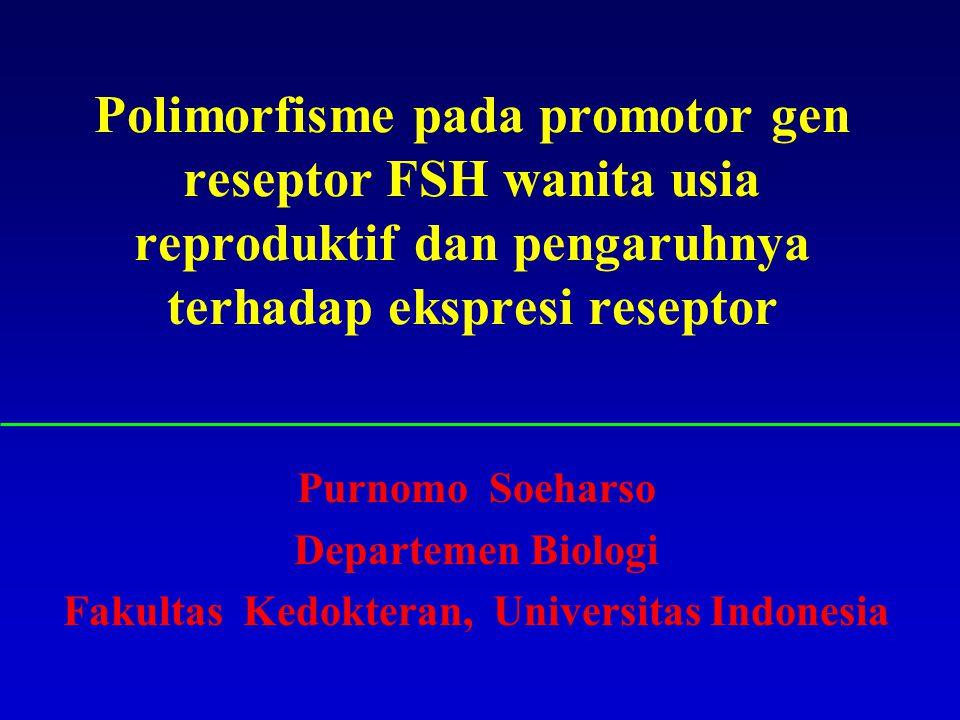 Polimorfisme pada promotor gen reseptor FSH wanita usia reproduktif dan pengaruhnya terhadap ekspresi reseptor Purnomo Soeharso Departemen Biologi Fak