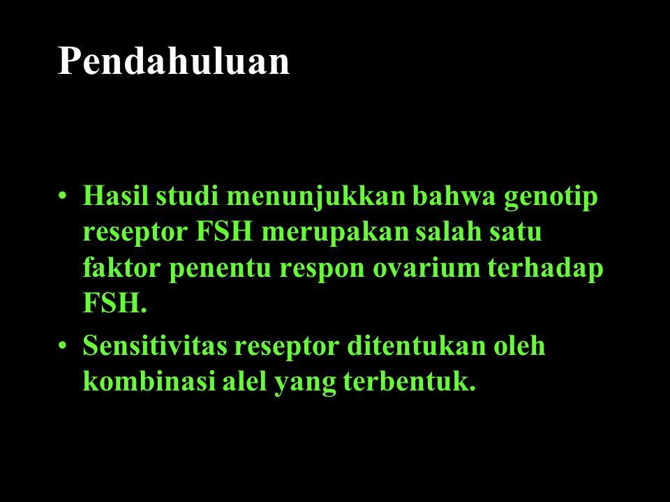 Pendahuluan Hasil studi menunjukkan bahwa genotip reseptor FSH merupakan salah satu faktor penentu respon ovarium terhadap FSH. Sensitivitas reseptor